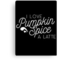 Punkin Spice is my life (all white) Canvas Print