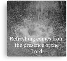 """""""Refreshing comes from the presence of the Lord"""" by Carter L. Shepard Canvas Print"""