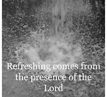 """Refreshing comes from the presence of the Lord"" by Carter L. Shepard Photographic Print"
