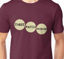 Three Patch Problem Unisex T-Shirt