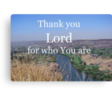 """""""Thank you Lord for who You are"""" by Carter L. Shepard Canvas Print"""