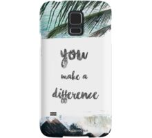YOU MAKE A DIFFERENCE  Samsung Galaxy Case/Skin