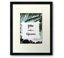 YOU MAKE A DIFFERENCE  Framed Print
