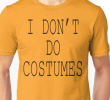 "Halloween ""I Don't Do Costumes"" T-Shirt Unisex T-Shirt"