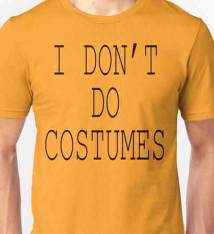 "Halloween ""I Don't Do Costumes"" T-Shirt Unisex T-Shirt"