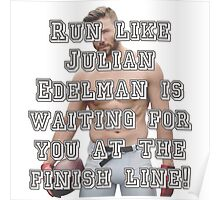 Run like Julian Edelman is waiting for you at the finish line! Poster