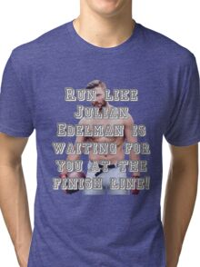 Run like Julian Edelman is waiting for you at the finish line! Tri-blend T-Shirt