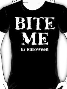 """Halloween """"Bite Me It's Halloween"""" T-Shirt T-Shirt"""