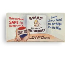 Make the world safe for democracy Every Liberty Bond you buy helps win the war Buy more Liberty Bonds Canvas Print