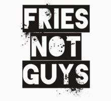 Fries Not Guys by Lorien Hughes