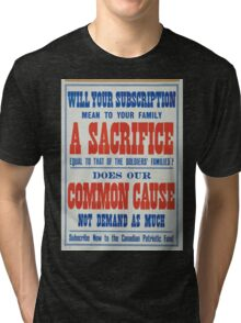 Will your subscription mean to your family a sacrifice equal to that of the soldiers families Does our common cause not demand as much Subscribe now to the Canadian Patriotic Fund Tri-blend T-Shirt