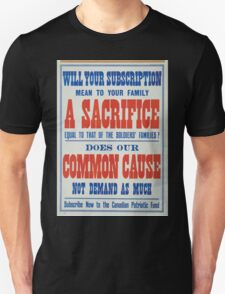 Will your subscription mean to your family a sacrifice equal to that of the soldiers families Does our common cause not demand as much Subscribe now to the Canadian Patriotic Fund T-Shirt