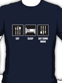 Eat Sleep Eat Some More T-Shirt