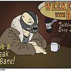 Weekends with Bane - Print Ad. by Longburns