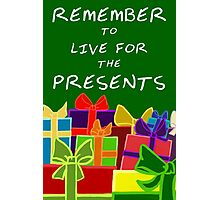 Live for the Presents Photographic Print