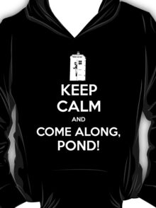 KEEP CALM and Come Along, Pond! T-Shirt