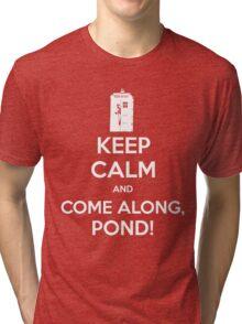 KEEP CALM and Come Along, Pond! Tri-blend T-Shirt