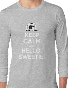 KEEP CALM and Hello, Sweetie! Long Sleeve T-Shirt