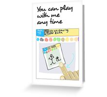 You can play with me any time Greeting Card