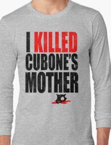 I *KILLED* CUBONE'S MOTHER Long Sleeve T-Shirt
