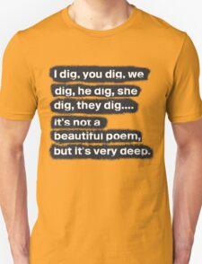 I Dig, You Dig Unisex T-Shirt