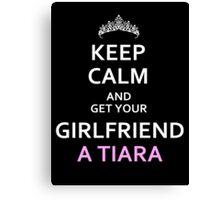 keep calm and get your girlfriend a tiara Canvas Print