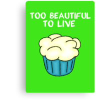 Too Beautiful To Live Canvas Print