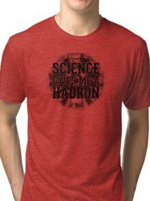 Science Gives Me A Hadron - Black Design Tri-blend T-Shirt