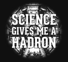 Science Gives Me A Hadron - White Design by M. Dean Jones