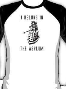 Dalek Asylum - I belong there. T-Shirt