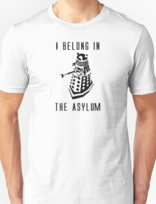 Dalek Asylum - I belong there. Unisex T-Shirt