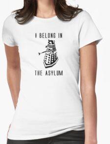 Dalek Asylum - I belong there. Womens Fitted T-Shirt