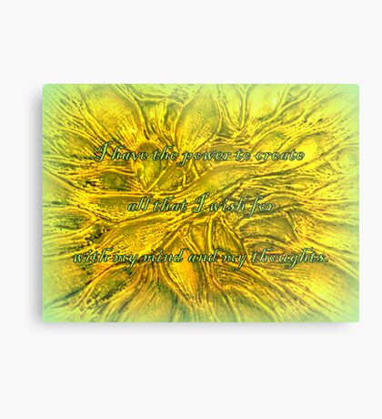 I have the power to create all that I wish for with my mind and my thoughts Metal Print