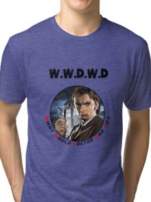 WWDWD - What Would Doctor Who Do? Tri-blend T-Shirt
