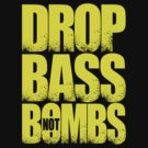 Drop Bass Not Bombs [Stencil Series] (Special Edition) by DropBass