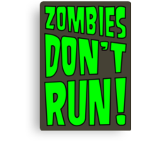Zombies Don't Run! Canvas Print