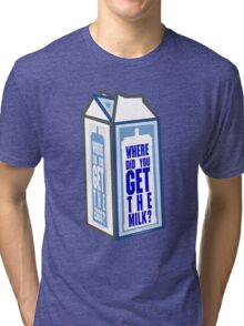 Where did you get the milk? Tri-blend T-Shirt