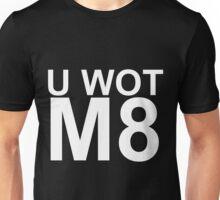 U WOT M8 shirt Unisex T-Shirt