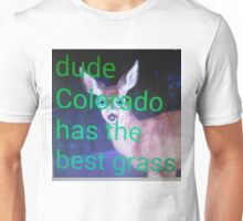Dude, Colorado has the best grass Unisex T-Shirt