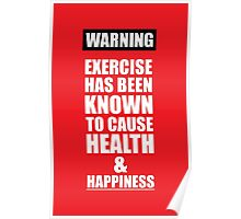 Warning Exercise has been known to cause Health & Happiness - Gym Inspirational Quotes Poster