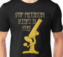 Stop Pretending Science Is Hard Unisex T-Shirt