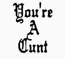You're A Cunt Unisex T-Shirt