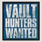 Vault Hunters Wanted! by hoplessmufasa