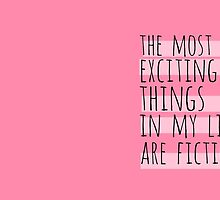 the most exciting things in my life are fictional by FandomizedRose