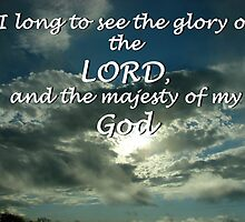 """""""I long to see the glory of the LORD"""" by Carter L. Shepard by echoesofheaven"""