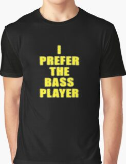 Band - I Prefer The Bass Player Is The Best - Shirt Graphic T-Shirt