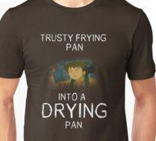 Frying Pan To Drying Pan Unisex T-Shirt