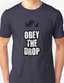 Obey The Drop Unisex T-Shirt