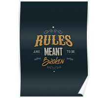 RULES ARE MEANT TO BE BROKEN Poster