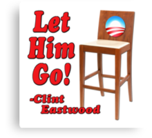 "Obama Empty Chair Clint Eastwood ""Let Him Go!"" Canvas Print"